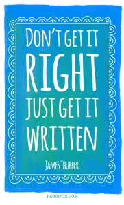 Don't get it right just get it written James Thurber Quote