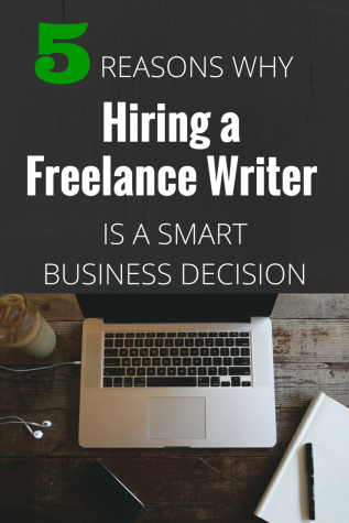 5 Reasons WhyHiring a Freelance WriterIs ASmart Business Decision